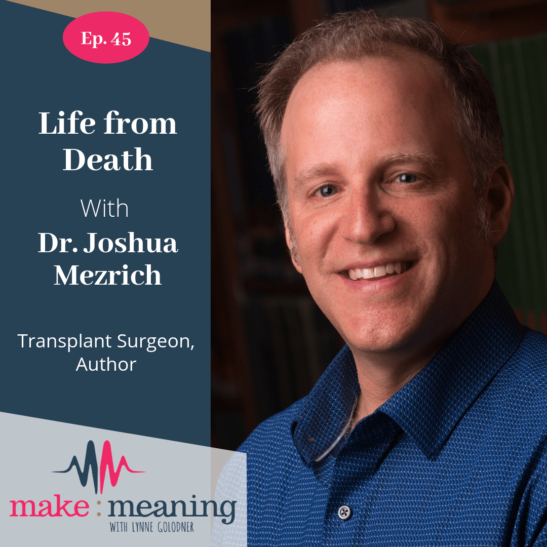 Episode 45 Life From Death With Dr Joshua Mezrich Make Meaning Movement