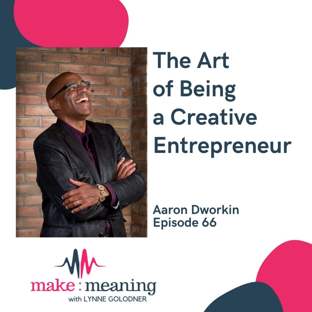 Aaron Dworkin and the art of being a creative entrepreneur