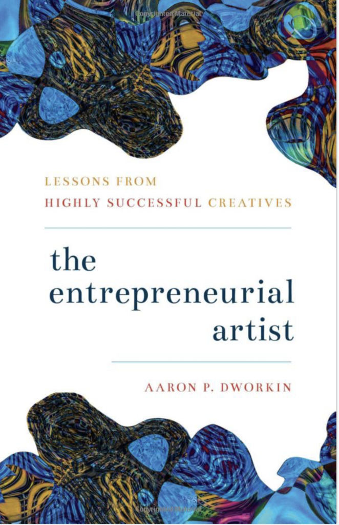 The Entrepreneurial Artist by Aaron Dworkin