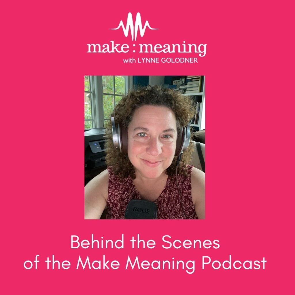 Behind the Scenes of the Make Meaning Podcast